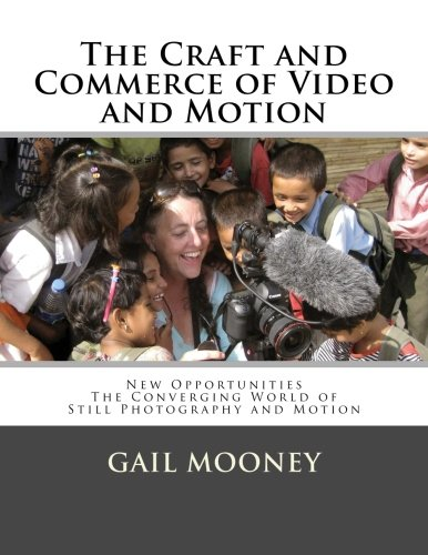 The Craft and Commerce of Video and Motion: New Opportunities in The Converging World of Still Photography & Motion pdf