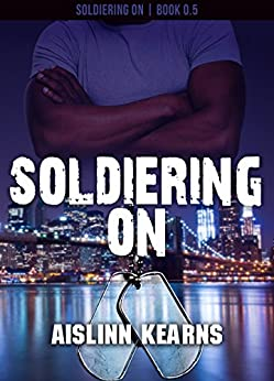 Soldiering On: (Soldiering On #0.5) by [Kearns, Aislinn]