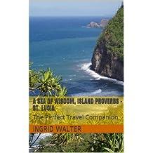 A Sea of Wisdom, Island Proverbs - St. Lucia: The Perfect Travel Companion