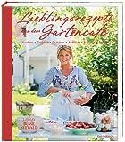 Lieblingsrezepte aus dem Gartencafe: Kuchen, Gebäck, Quiches, Aufläufe, Suppen, Salate