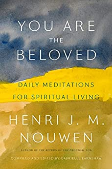 You Are the Beloved: Daily Meditations for Spiritual Living by [Nouwen, Henri J.M.]