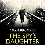 The Spy's Daughter   Adam Brookes