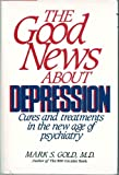 The Good News about Depression, Mark S. Gold, 0394540395