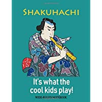 Shakuhachi: It's What the Cool Kids Play: Wide-Ruled