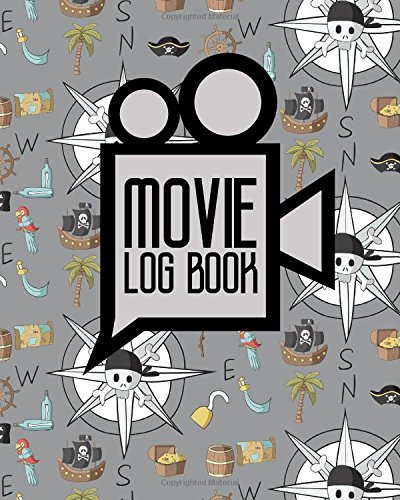 Movie Log Book: Film Comment Journal, Journal Of Film, Film History Journal, Movie Journal Notebook, Cute Pirates Cover (Movie Log Books) (Volume 49) pdf