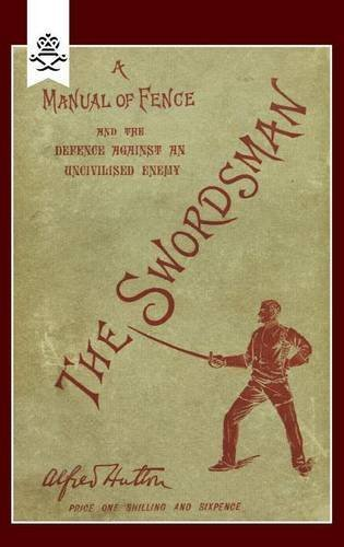 SWORDSMAN: A MANUAL OF FENCE AND THE DEFENCE AGAINST AN UNCIVILISED ENEMY (Defence Fence)