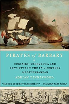 Pirates of Barbary: Corsairs, Conquests and Captivity in the Seventeenth-Century Mediterranean by Adrian Tinniswood (September 06,2011)