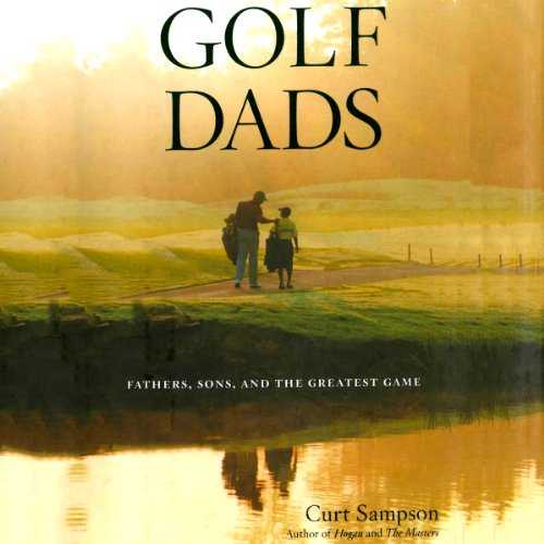 Golf Dads: Fathers, Sons, and the Greatest Game by Audible Studios