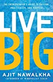 Live Big: The Entrepreneur's Guide to Passion, Practicality, and Purpose