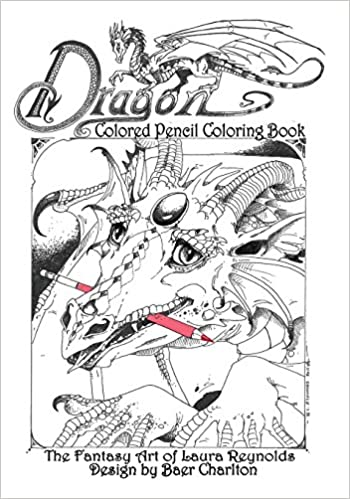 Amazon Dragon Colored Pencil Coloring Book The Fantasy Art Of Laura Reynolds Dragons 9780997179545 Rogena Mitchell Jones Baer Charlton