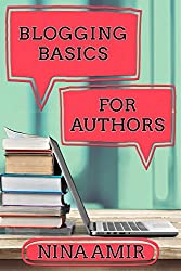 Blogging Basics for Authors: 30 Lessons to Help Writers Create Effective Blogs and Blog Content