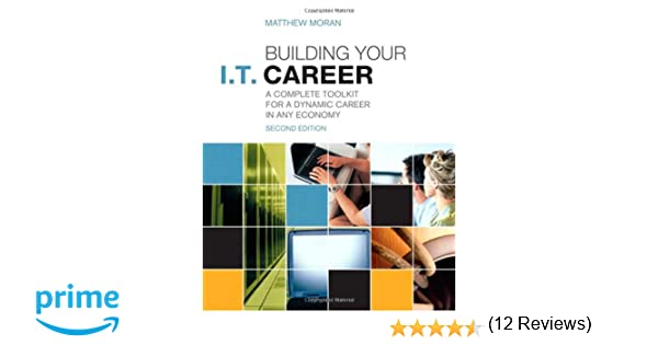 building your it career a complete toolkit for a dynamic career in any economy 2nd edition matthew moran 0029236749439 amazoncom books