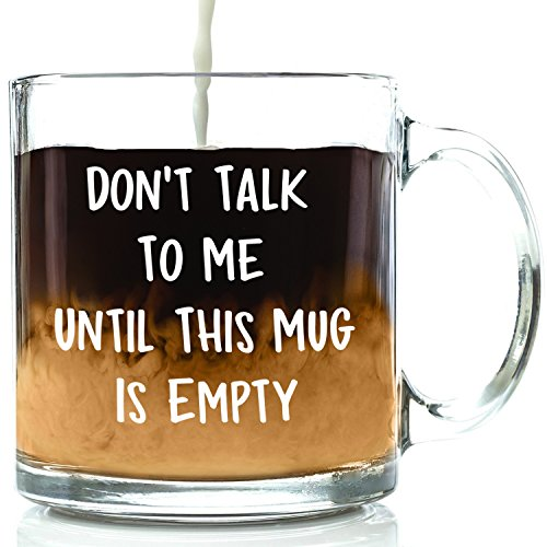 Don't Talk To Me Funny Glass Coffee Mug - Great Birthday Gift Idea For Men & Women - Humorous Christmas Present For Mom, Dad, Wife, Husband, Girlfriend, Boyfriend or Office Coworkers - 13 oz