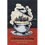 A Revolution In Eating: How the Quest for Food Shaped America (Arts and Traditions of the Table)
