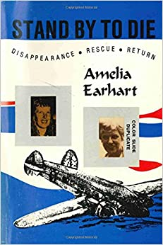 Book Stand By To Die: The Disappearance, Rescue, and Return of Amelia Earhart