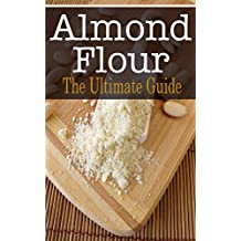 Almond Flour: The Ultimate Guide