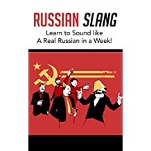 RUSSIAN - Learn Russian Slang – Learn The Real Russian Everyday Language: Learn the Latest Slang Words & Phrases (Russian Language)