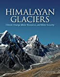 Himalayan Glaciers : Climate Change, Water Resources, and Water Security, Committee on Himalayan Glaciers, Hydrology, Climate Change, and Implications for Water Security and Board on Atmospheric Sciences and Climate Staff, 0309260981