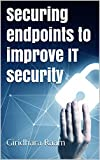 Read Online Securing endpoints to improve IT security PDF