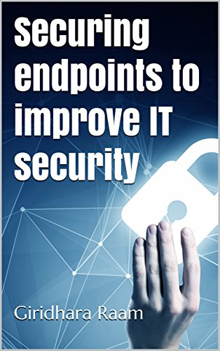 Securing endpoints to improve IT security Kindle Editon