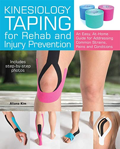 Kinesiology Taping for Rehab and Injury Prevention: An Easy, At-Home Guide for Overcoming Common Str