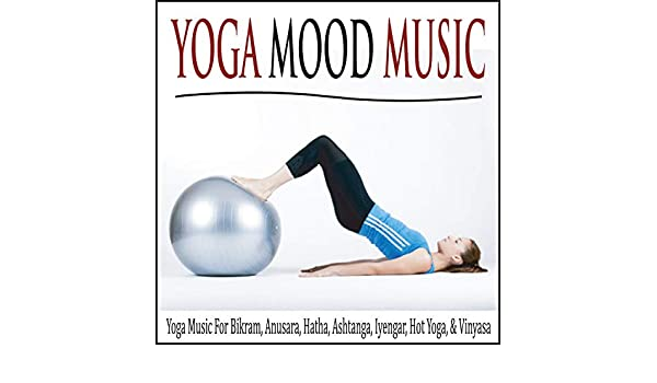 Yoga Mood Music: Yoga Music for Bikram, Anusara, Hatha ...