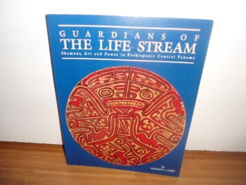 Guardians of the Life Stream: Shamans, Art and Power in Prehispanic Central Panama by Labbe, Armand J. (1995) - City Shopping In Panama