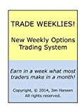 The 3 Best Strategies For Trading Weekly Options!: Make As Much In A Month As Others Make In A Year! (Make A Fortune Trading Stocks And Options Book 1)