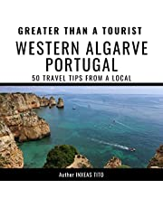 Greater than a Tourist: Western Algarve, Portugal: 50 Travel Tips from a Local (Greater than a Tourist Portugal)