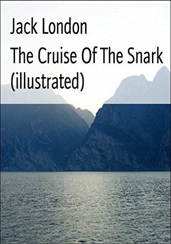 The Cruise Of The Snark (illustrated) by [London, Jack]
