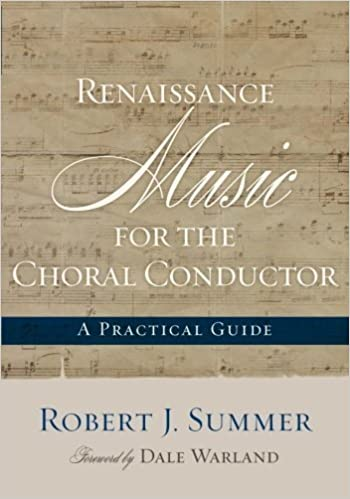 Renaissance Music for the Choral Conductor: A Practical Guide by Robert J. Summer (2012-12-21)