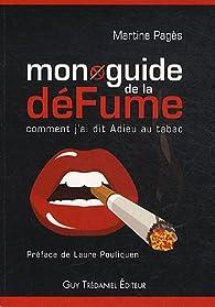 Mon guide de la défume : Comment j'ai dit adieu au tabac par Martine Pagès
