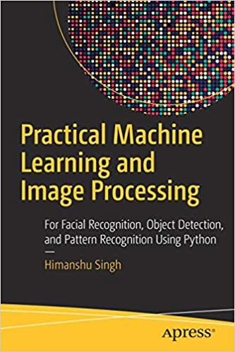 Buy Practical Machine Learning and Image Processing: For