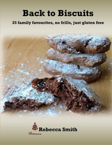 Back to Biscuits: 35 family favourites, no frills, just gluten free (Volume 1)