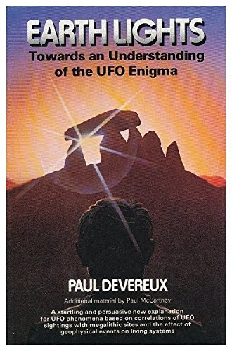 Earth lights : towards an explanation of the UFO enigma / by Paul Devereux ; with additional material by Paul McCartney