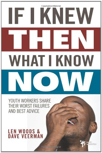 If I Knew Then What I Know Now: Youth Workers Share Their Worst Failures and Best Advice