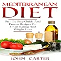 Mediterranean Diet: Step by Step Guide and Proven Recipes for Smart Eating and Weight Loss Audiobook by John Carter Narrated by Chadrick McNeal