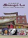 In Search of Shangri - La  Hong Kong - Guilin - Southwest China