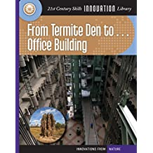 From Termite Den to Office Building (21st Century Skills Innovation Library: Innovations from Nature)