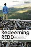 Redeeming REDD : Policies, Incentives and Social Feasibility for Avoided Deforestation, Brown, Michael I., 0415517877