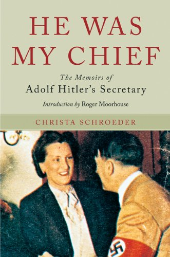 Read Online He Was My Chief: The Memoirs of Adolf Hitler's Secretary pdf