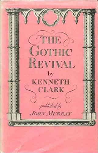 gothic revival an essay in the history of taste sir kenneth  gothic revival an essay in the history of taste sir kenneth clark 9780719502330 com books