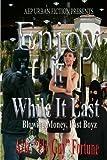 Download Enjoy It While It Last: Blowing. Money. Fast Boyz (Volume 1) in PDF ePUB Free Online