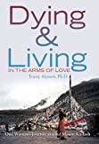 Dying and Living in the Arms of Love, Tracey Alysson, 1469166224