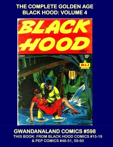 The Complete Golden Age Black Hood: Volume 4: Gwandanaland Comics #598 --- This Book:  From Black Hood #15-19 & Pep Comics #48-51, 59-60 -- The Only ... Public Domain Black Hood Collection in Print! ebook