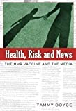 Health, Risk and News: The MMR Vaccine and the Media (Media and Culture) 1st (first) Edition by Boyce, Tammy published by Peter Lang Publishing Inc (2007)