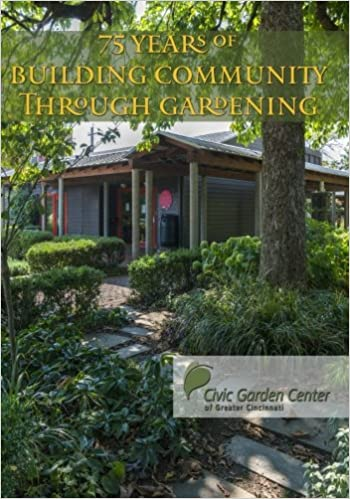 75 Years Of Building Community Through Gardening: Civic Garden Center Of  Greater Cincinnati: 9781978448087: Amazon.com: Books