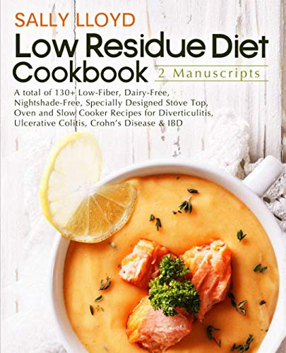 Low Residue Diet Cookbook: 2 Manuscripts – A total of 130+ Low-Fiber, Dairy-Free, Nightshade-Free Stove Top, Oven and Slow Cooker Recipes for Diverticulitis, Ulcerative Colitis, Crohn's Disease & IBD by Sally Lloyd