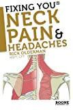 Fixing You: Neck Pain & Headaches: Self-Treatment for healing Neck pain and headaches due to Bulging Disks, Degenerative Disks, and other diagnoses. by Rick Olderman MSPT (2009-10-21)