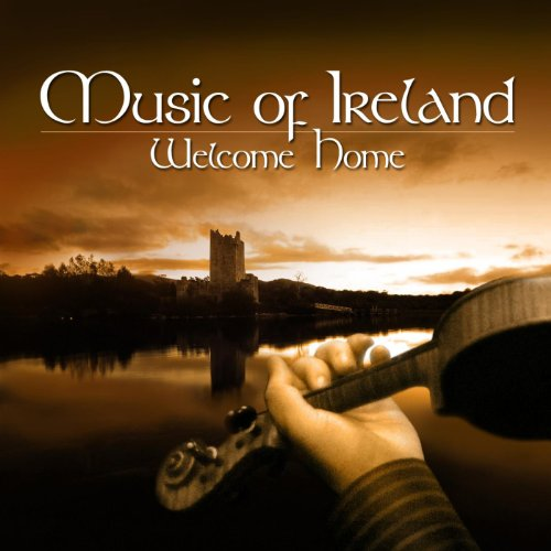 Music of Ireland - Welcome Home